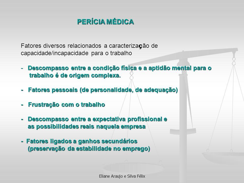 Eliane Araujo e Silva Félix PERÍCIA MÉDICA Fatores diversos relacionados a caracteriza ç ão de capacidade/incapacidade para o trabalho - Descompasso e