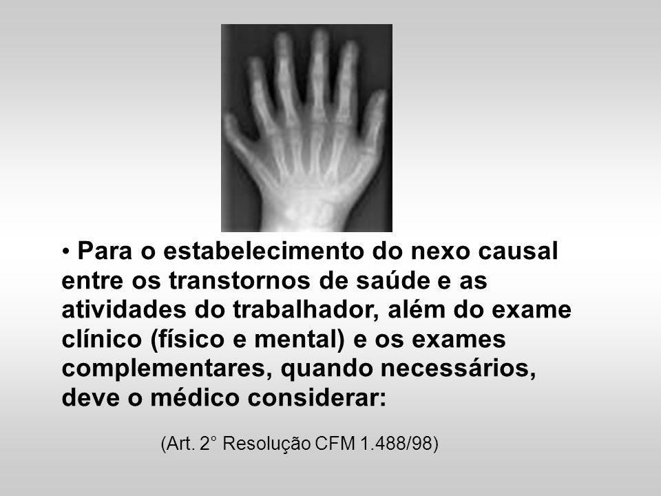 Para o estabelecimento do nexo causal entre os transtornos de saúde e as atividades do trabalhador, além do exame clínico (físico e mental) e os exame