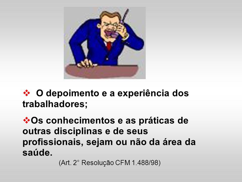 O depoimento e a experiência dos trabalhadores; Os conhecimentos e as práticas de outras disciplinas e de seus profissionais, sejam ou não da área da