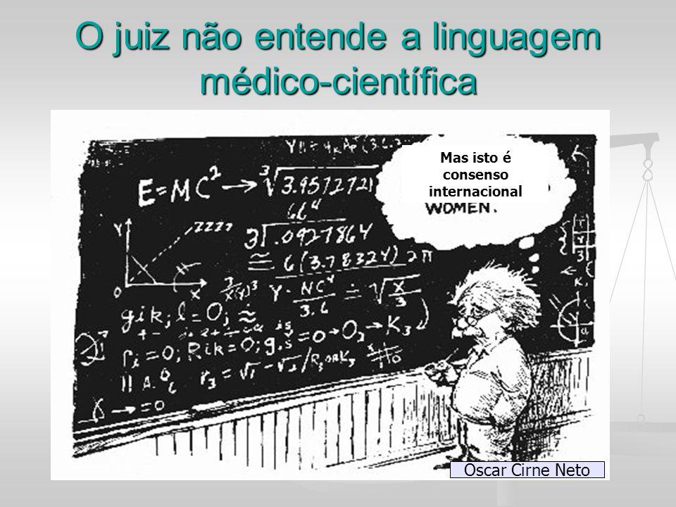 O juiz não entende a linguagem médico-científica Mas isto é consenso internacional Oscar Cirne Neto