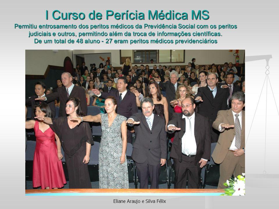 Eliane Araujo e Silva Félix I Curso de Perícia Médica MS Permitiu entrosamento dos peritos médicos da Previdência Social com os peritos judiciais e ou