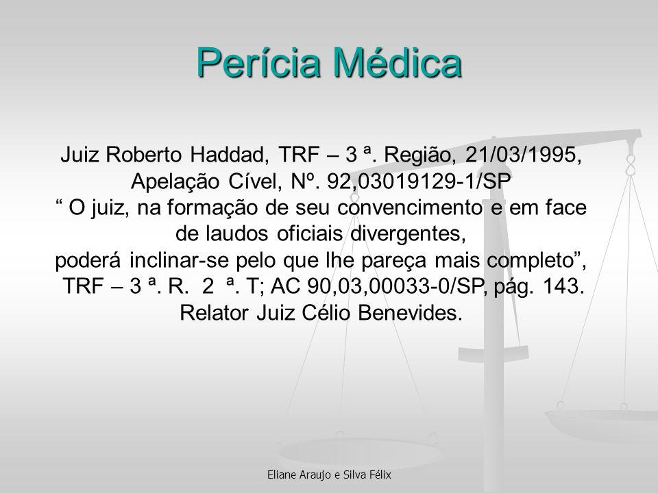 Eliane Araujo e Silva Félix Perícia Médica Juiz Roberto Haddad, TRF – 3 ª. Região, 21/03/1995, Apelação Cível, Nº. 92,03019129-1/SP O juiz, na formaçã