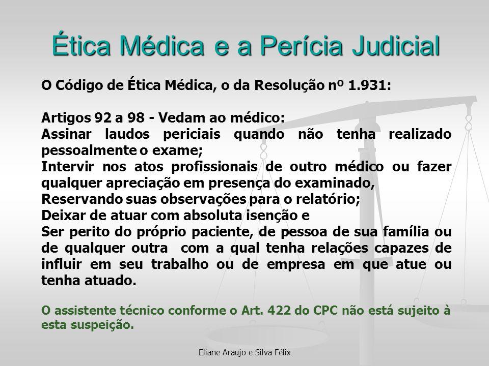 Eliane Araujo e Silva Félix Ética Médica e a Perícia Judicial O Código de Ética Médica, o da Resolução nº 1.931: Artigos 92 a 98 - Vedam ao médico: As