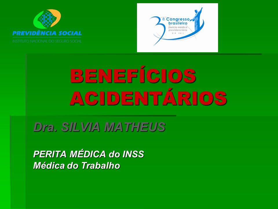 BENEFÍCIOS ACIDENTÁRIOS Dra. SILVIA MATHEUS PERITA MÉDICA do INSS Médica do Trabalho