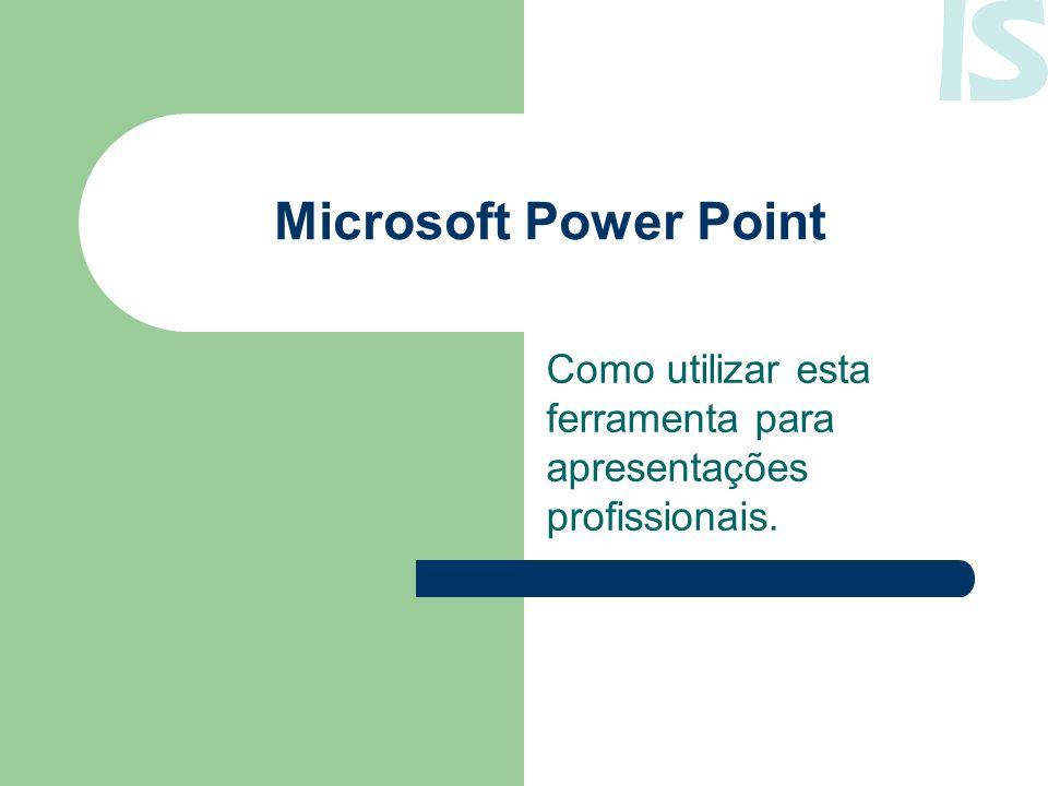 Microsoft Power Point Como utilizar esta ferramenta para apresentações profissionais.