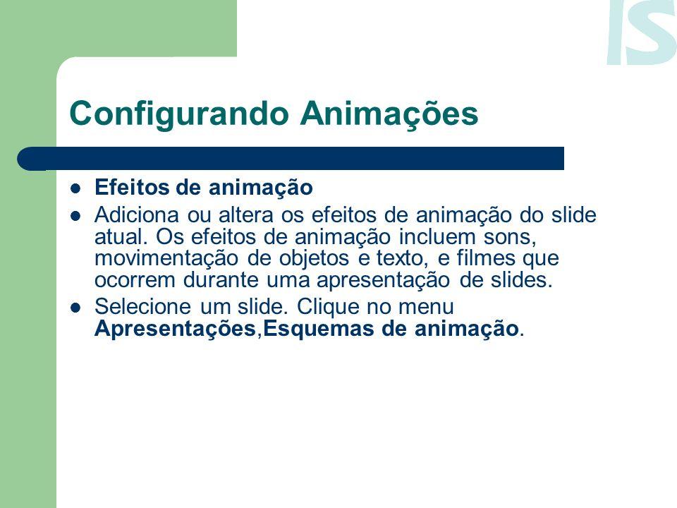 Configurando Animações Efeitos de animação Adiciona ou altera os efeitos de animação do slide atual. Os efeitos de animação incluem sons, movimentação