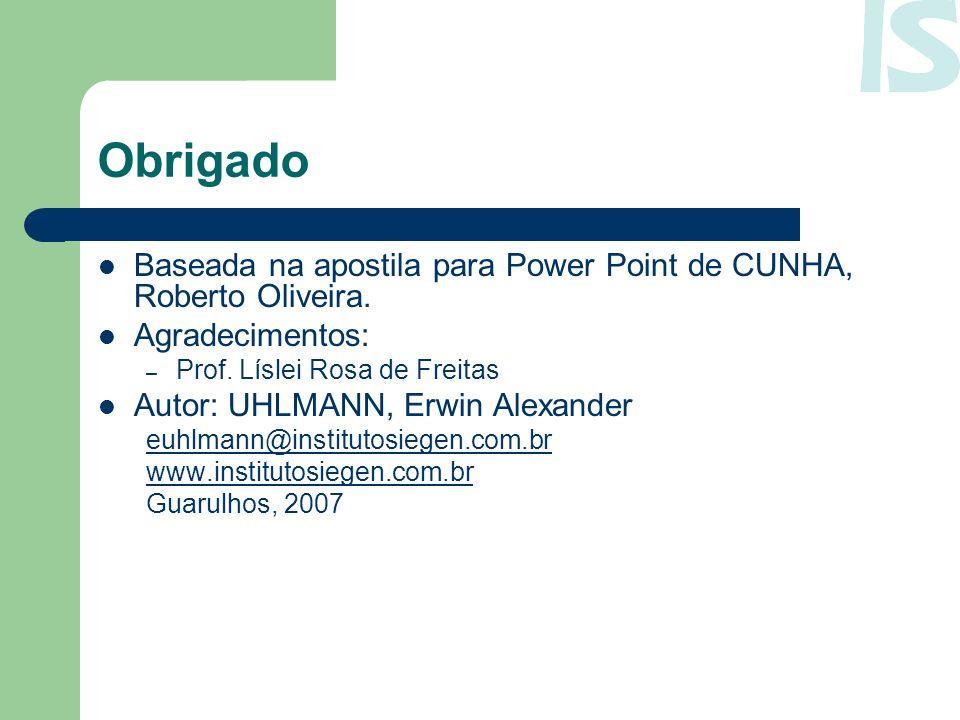 Obrigado Baseada na apostila para Power Point de CUNHA, Roberto Oliveira. Agradecimentos: – Prof. Líslei Rosa de Freitas Autor: UHLMANN, Erwin Alexand