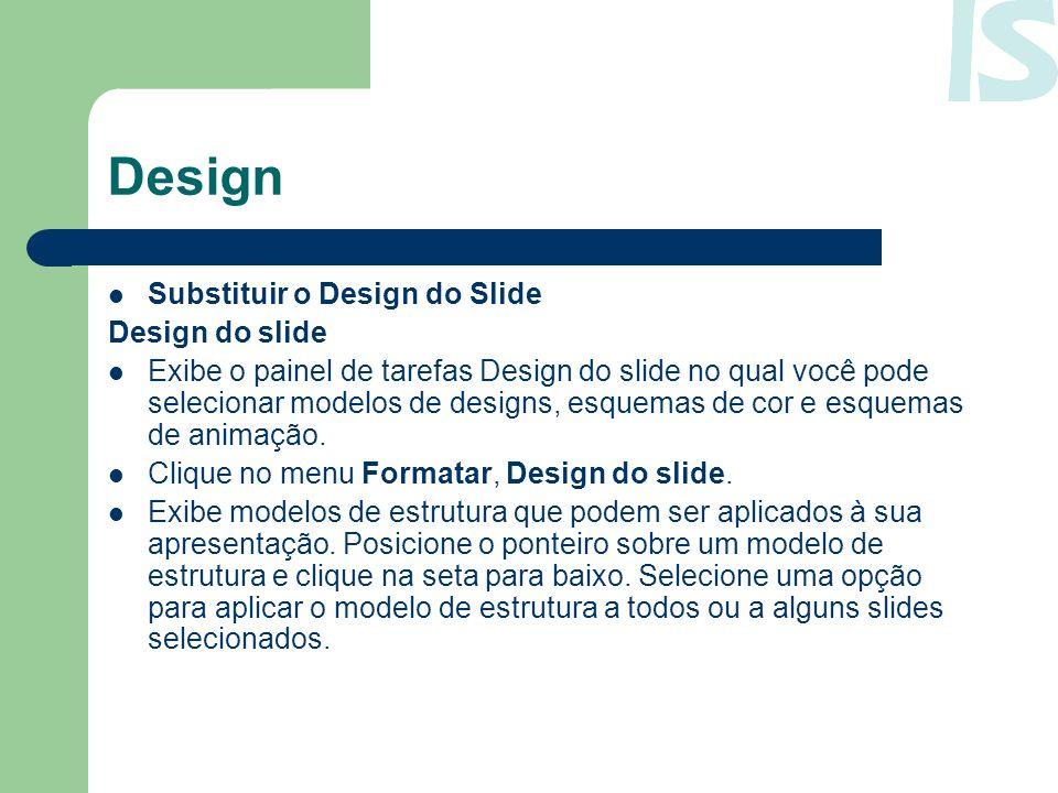 Design Substituir o Design do Slide Design do slide Exibe o painel de tarefas Design do slide no qual você pode selecionar modelos de designs, esquema