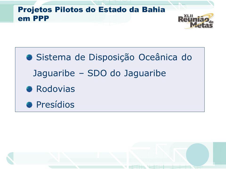 Sistema de Disposição Oceânica do Jaguaribe – SDO do Jaguaribe Rodovias Presídios Projetos Pilotos do Estado da Bahia em PPP