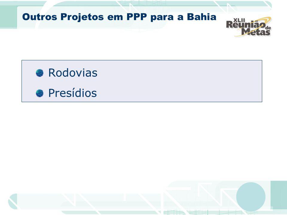 Rodovias Presídios Outros Projetos em PPP para a Bahia