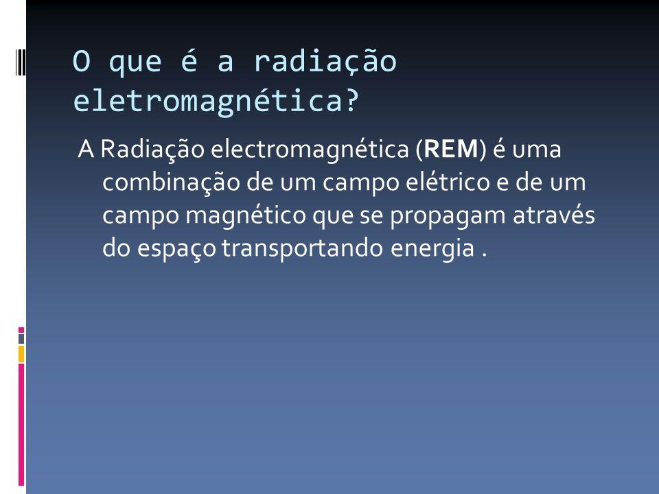 O que é a radiação eletromagnética? A Radiação electromagnética (REM) é uma combinação de um campo elétrico e de um campo magnético que se propagam at