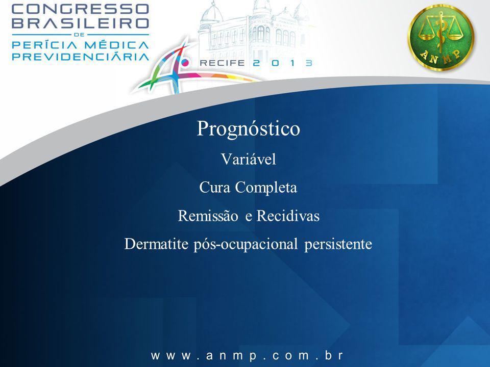 Prognóstico Variável Cura Completa Remissão e Recidivas Dermatite pós-ocupacional persistente