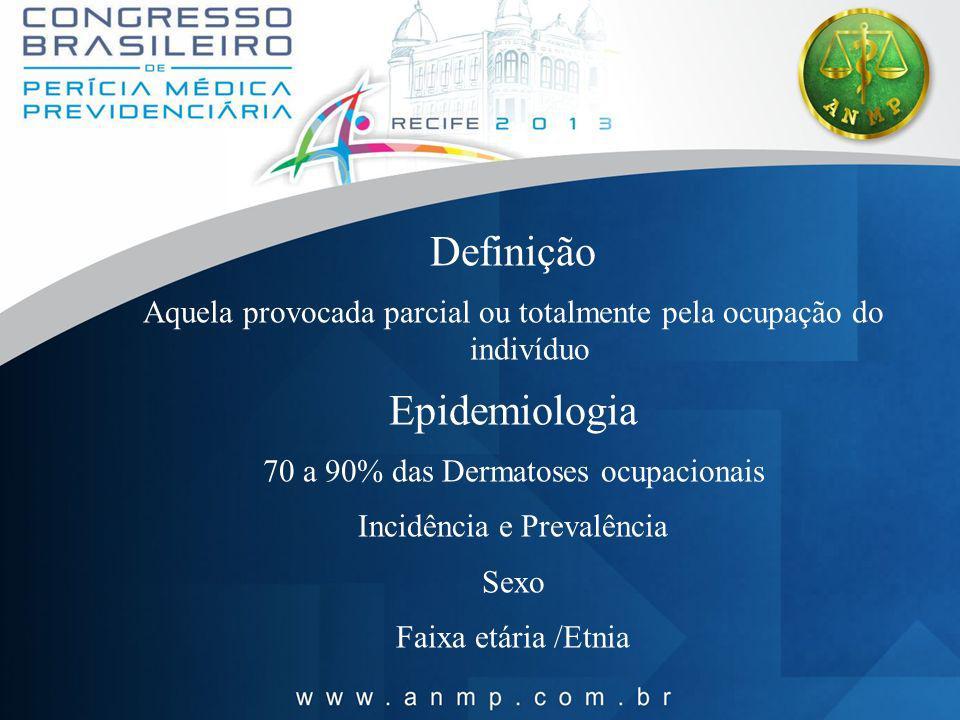 Definição Aquela provocada parcial ou totalmente pela ocupação do indivíduo Epidemiologia 70 a 90% das Dermatoses ocupacionais Incidência e Prevalênci
