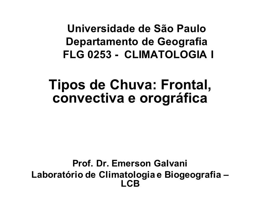 Universidade de São Paulo Departamento de Geografia FLG 0253 - CLIMATOLOGIA I Tipos de Chuva: Frontal, convectiva e orográfica Prof. Dr. Emerson Galva