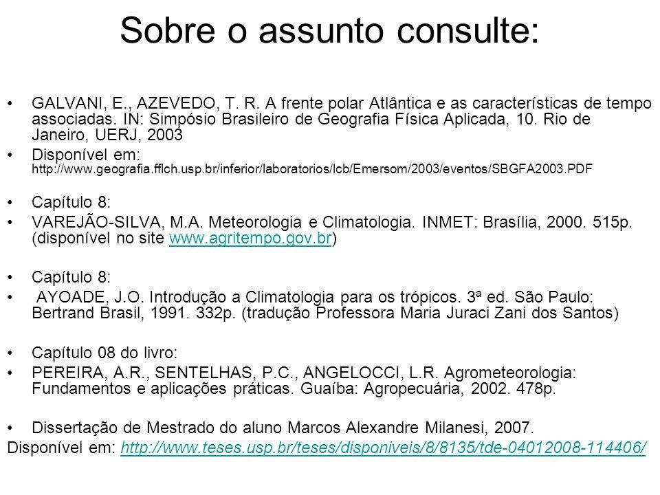 Sobre o assunto consulte: GALVANI, E., AZEVEDO, T. R. A frente polar Atlântica e as características de tempo associadas. IN: Simpósio Brasileiro de Ge