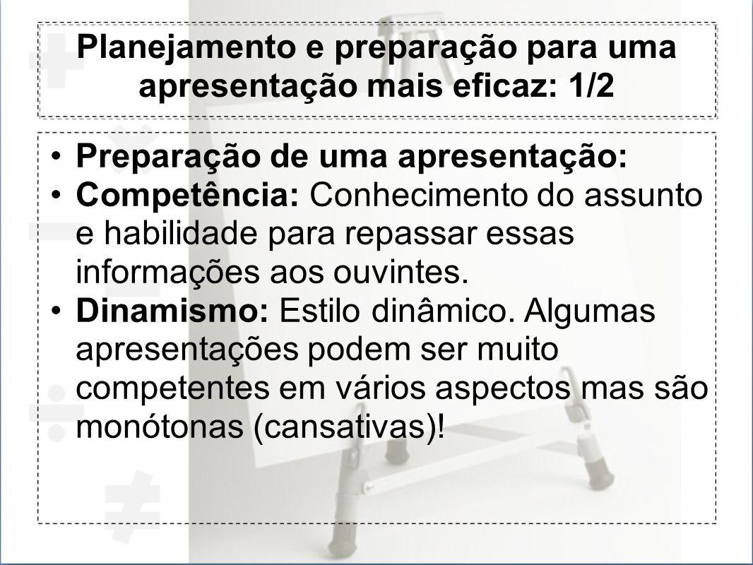 Planejamento e preparação para uma apresentação mais eficaz: 1/2 Preparação de uma apresentação: Competência: Conhecimento do assunto e habilidade par