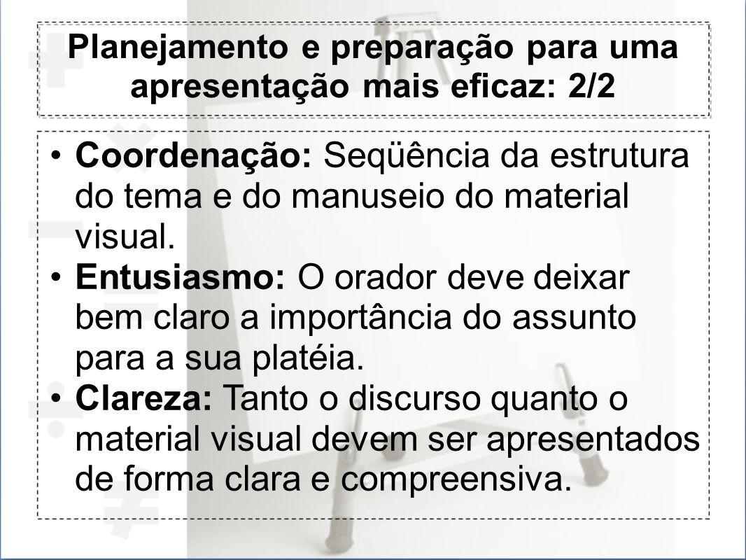 Planejamento e preparação para uma apresentação mais eficaz: 2/2 Coordenação: Seqüência da estrutura do tema e do manuseio do material visual. Entusia