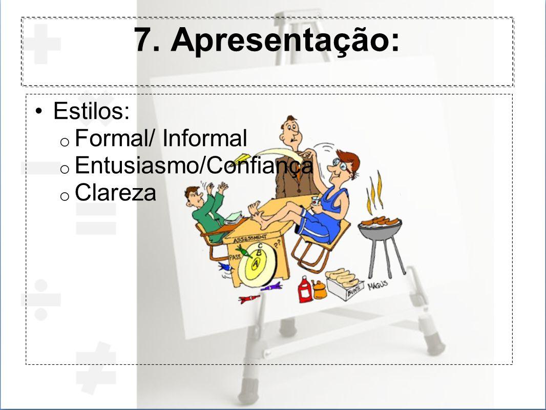 7. Apresentação: Estilos: o Formal/ Informal o Entusiasmo/Confiança o Clareza
