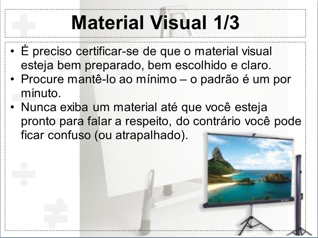Material Visual 1/3 É preciso certificar-se de que o material visual esteja bem preparado, bem escolhido e claro. Procure mantê-lo ao mínimo – o padrã