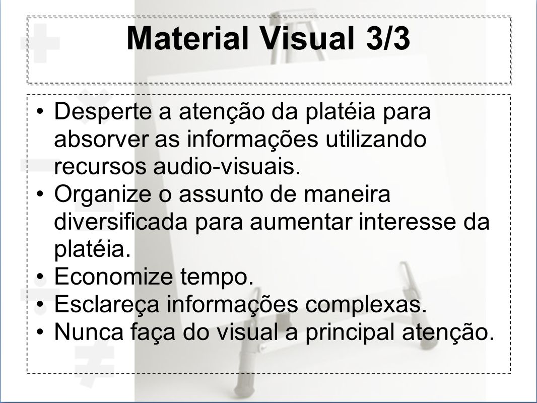 Material Visual 3/3 Desperte a atenção da platéia para absorver as informações utilizando recursos audio-visuais. Organize o assunto de maneira divers