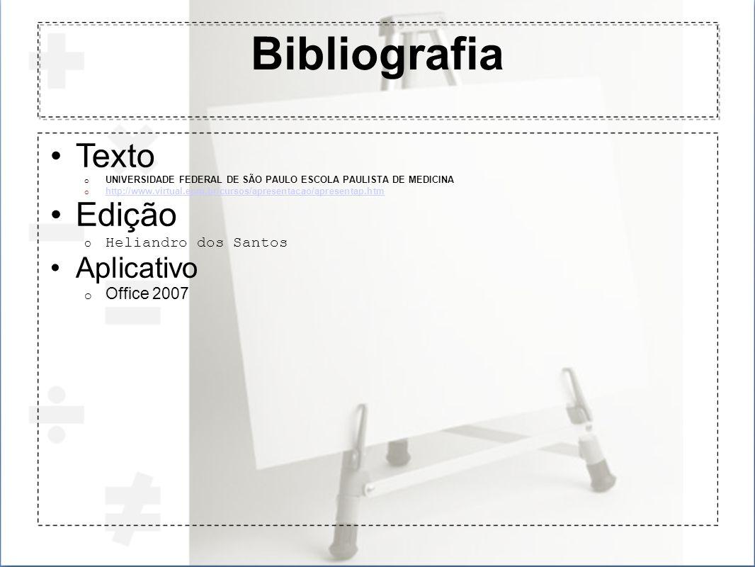 Bibliografia Texto o UNIVERSIDADE FEDERAL DE SÃO PAULO ESCOLA PAULISTA DE MEDICINA o http://www.virtual.epm.br/cursos/apresentacao/apresentap.htm http