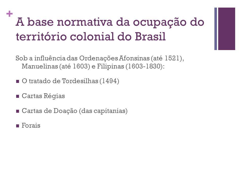 + A base normativa da ocupação do território colonial do Brasil Sob a influência das Ordenações Afonsinas (até 1521), Manuelinas (até 1603) e Filipina