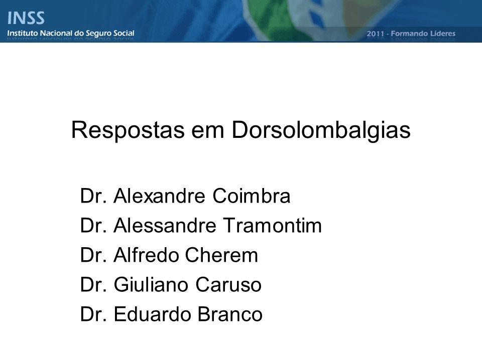 Respostas em Dorsolombalgias Dr. Alexandre Coimbra Dr. Alessandre Tramontim Dr. Alfredo Cherem Dr. Giuliano Caruso Dr. Eduardo Branco