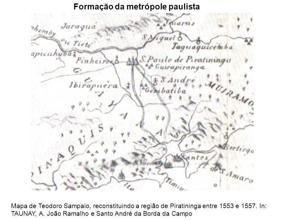 Formação da metrópole paulista Mapa de Teodoro Sampaio, reconstituindo a região de Piratininga entre 1553 e 1557. In: TAUNAY, A. João Ramalho e Santo