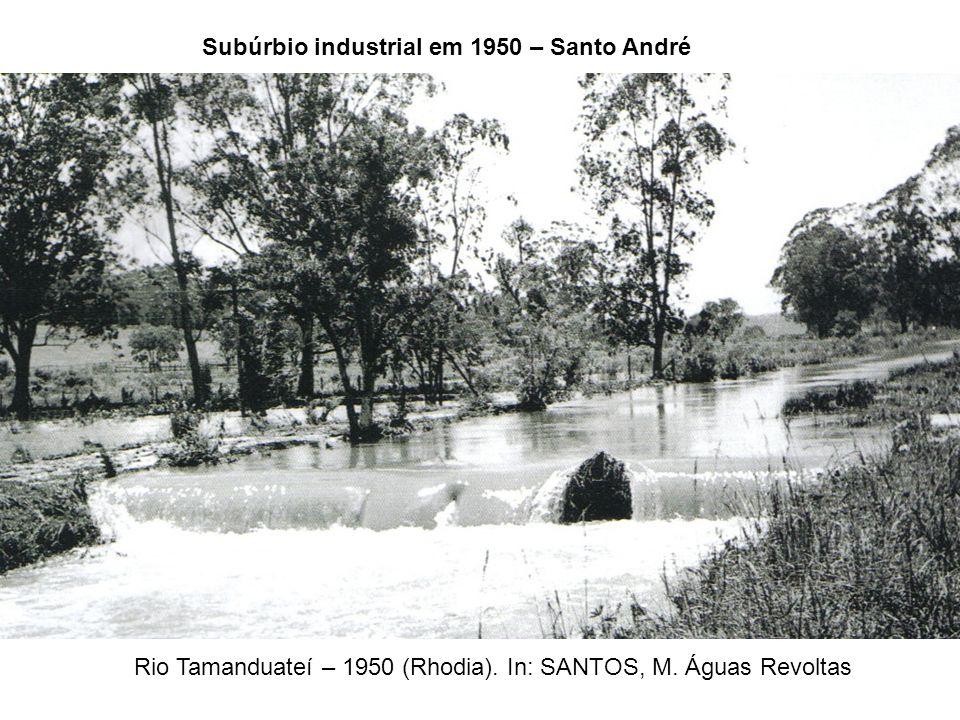 Rio Tamanduateí – 1950 (Rhodia). In: SANTOS, M. Águas Revoltas Subúrbio industrial em 1950 – Santo André