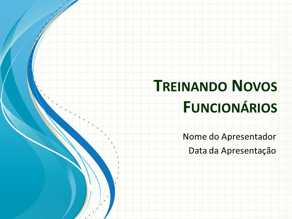 T REINANDO N OVOS F UNCIONÁRIOS Nome do Apresentador Data da Apresentação