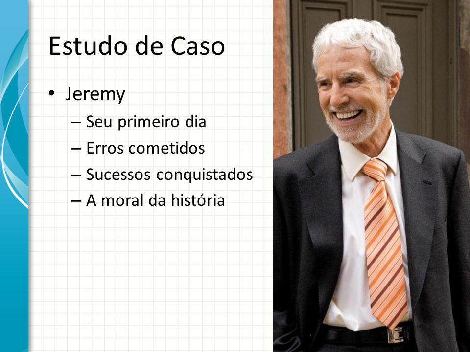 Estudo de Caso Jeremy – Seu primeiro dia – Erros cometidos – Sucessos conquistados – A moral da história