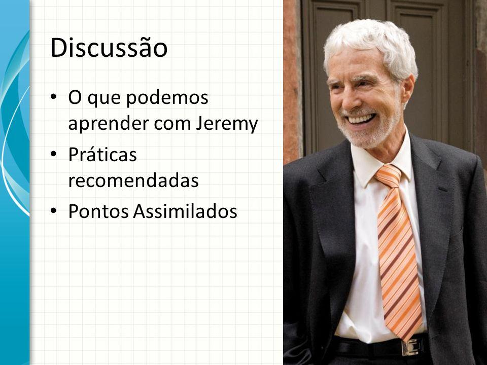 Discussão O que podemos aprender com Jeremy Práticas recomendadas Pontos Assimilados