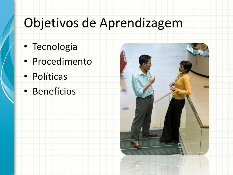 Objetivos de Aprendizagem Tecnologia Procedimento Políticas Benefícios