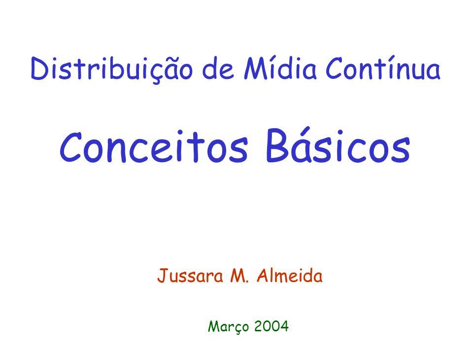 Distribuição de Mídia Contínua C onceitos Básicos Jussara M. Almeida Março 2004