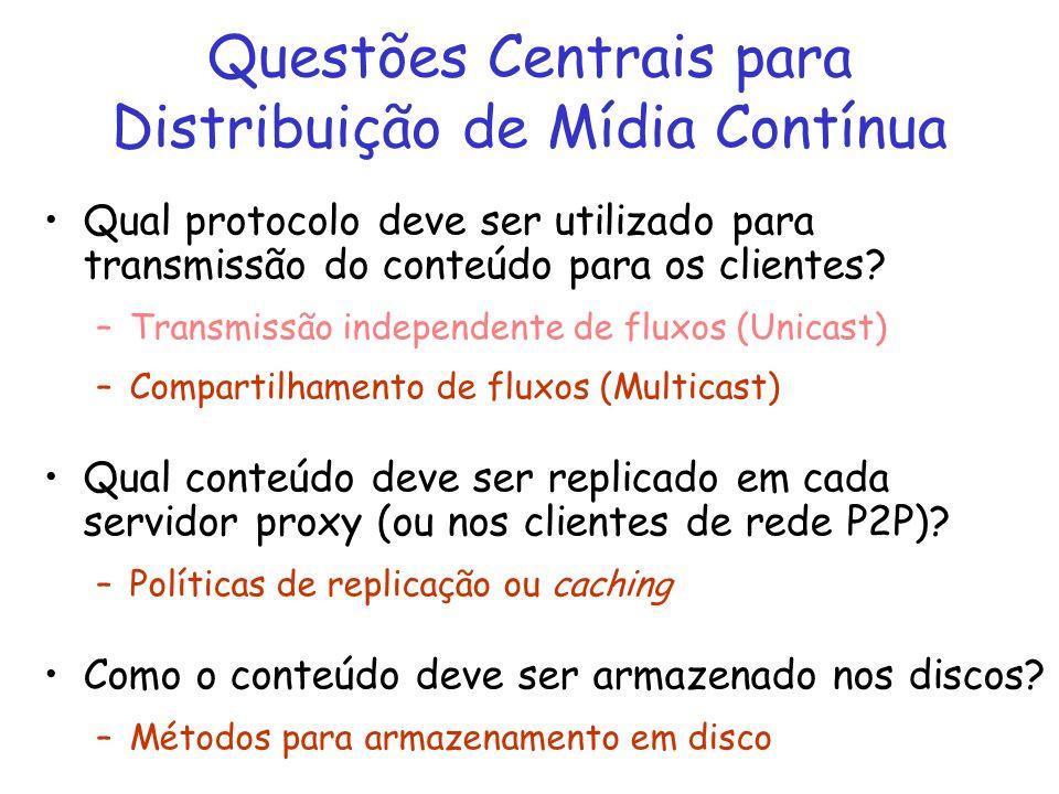 Questões Centrais para Distribuição de Mídia Contínua Qual protocolo deve ser utilizado para transmissão do conteúdo para os clientes? –Transmissão in