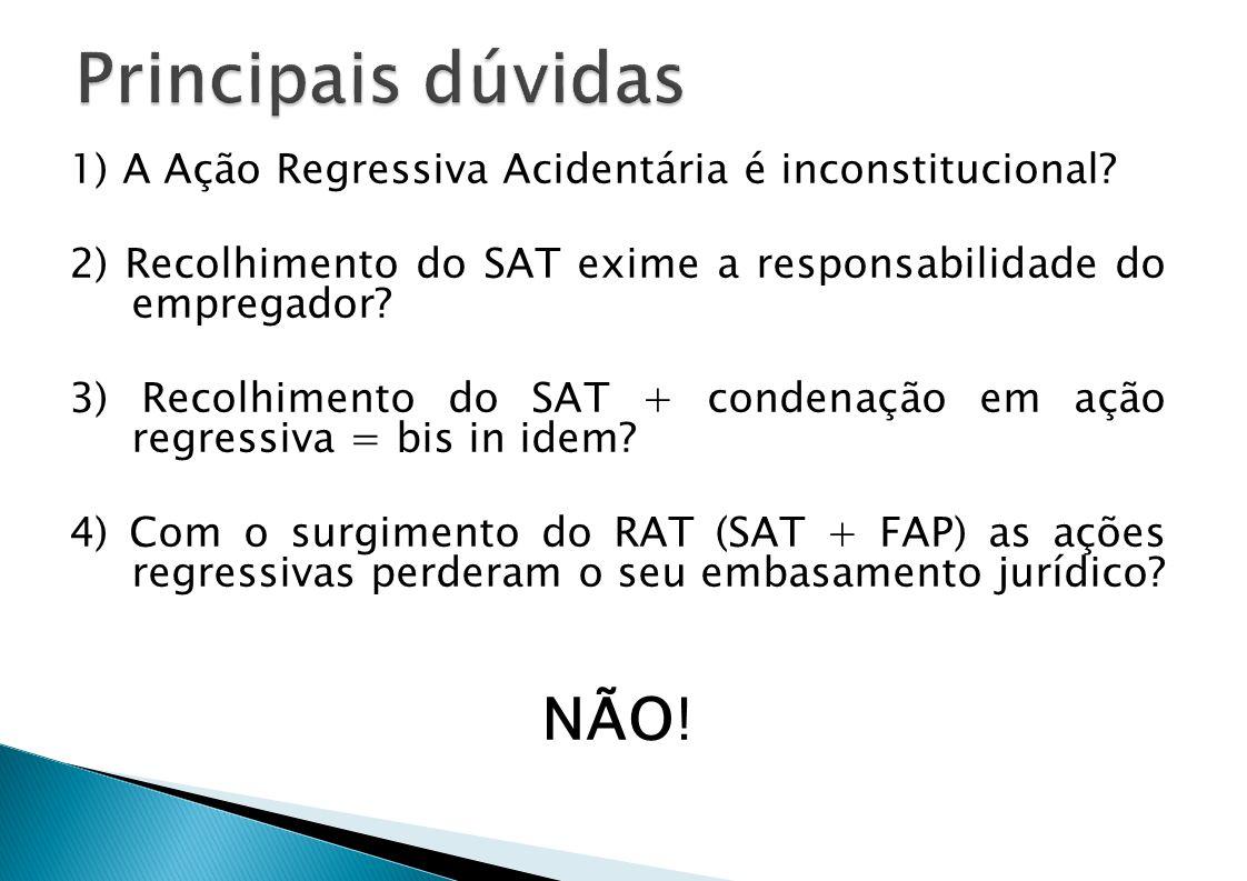 1) A Ação Regressiva Acidentária é inconstitucional? 2) Recolhimento do SAT exime a responsabilidade do empregador? 3) Recolhimento do SAT + condenaçã