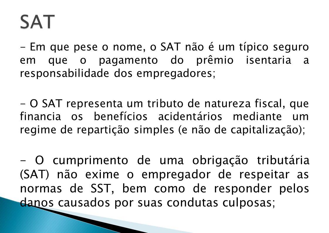- Em que pese o nome, o SAT não é um típico seguro em que o pagamento do prêmio isentaria a responsabilidade dos empregadores; - O SAT representa um t
