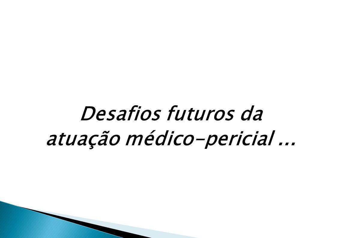 Desafios futuros da atuação médico-pericial...