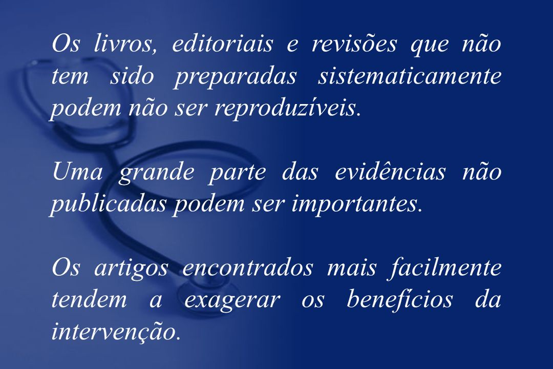 Os livros, editoriais e revisões que não tem sido preparadas sistematicamente podem não ser reproduzíveis. Uma grande parte das evidências não publica