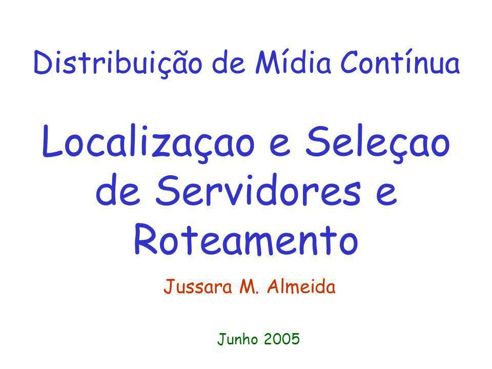 Distribuição de Mídia Contínua Localizaçao e Seleçao de Servidores e Roteamento Jussara M.