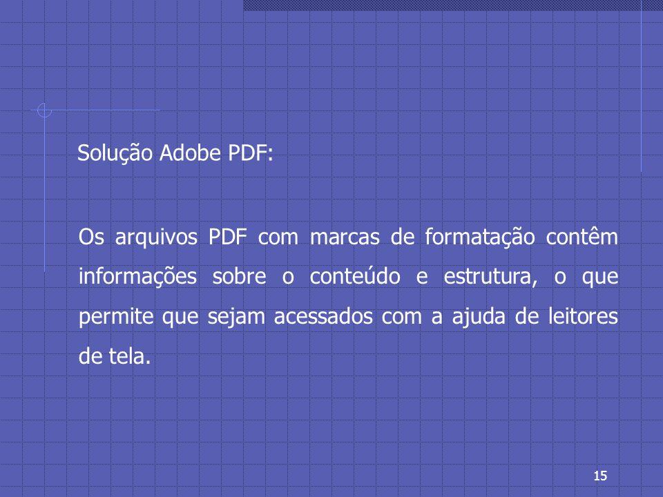 14 * Documentos com formatação complexa não podem ser acessados por leitores com deficiências visuais.