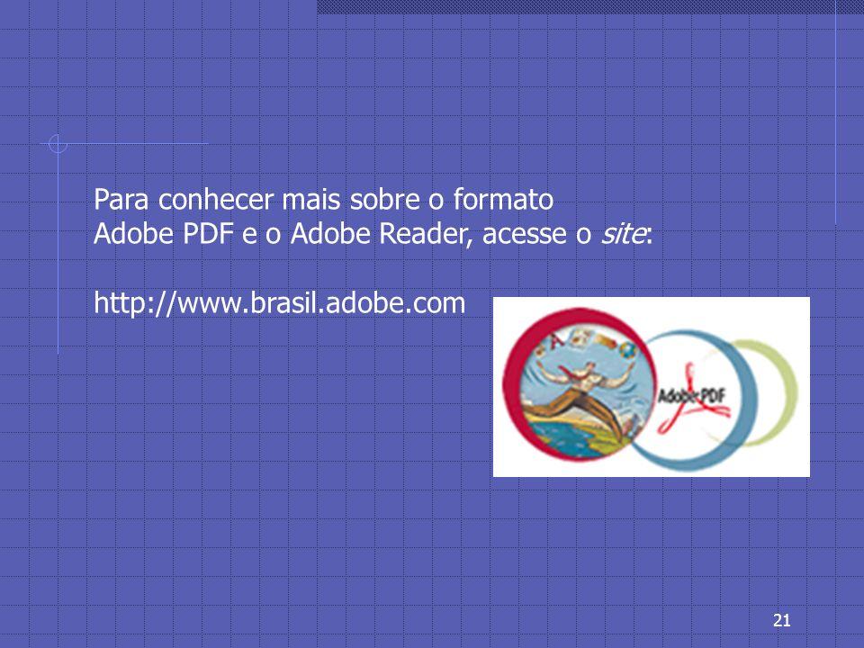 20 O Adobe Reader possui recursos especiais como, adicionar comentários e outras marcações e preencher formulários, desde que estes recursos estejam habilitados pelo autor do documento.