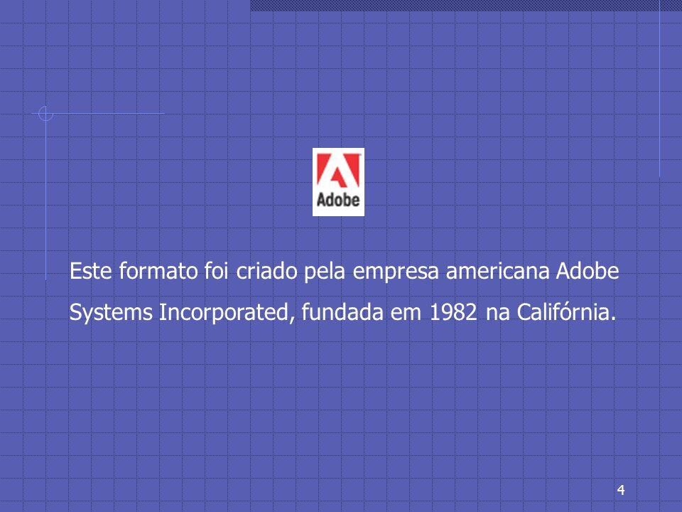 3 PDF - Portable Document Format Formato padrão que preserva as fontes, imagens, gráficos e o layout de qualquer documento, independentemente do aplicativo e da plataforma em que foi criado.