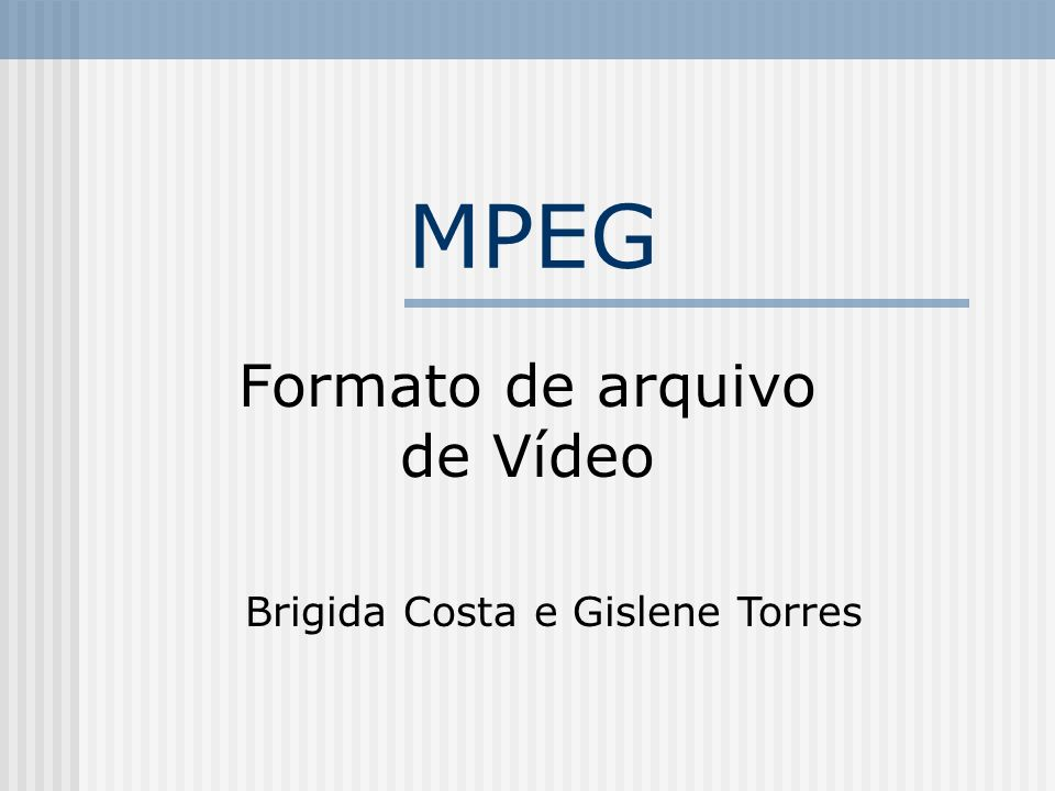 2 MPEG Conceito: Motion Picture Experts Group