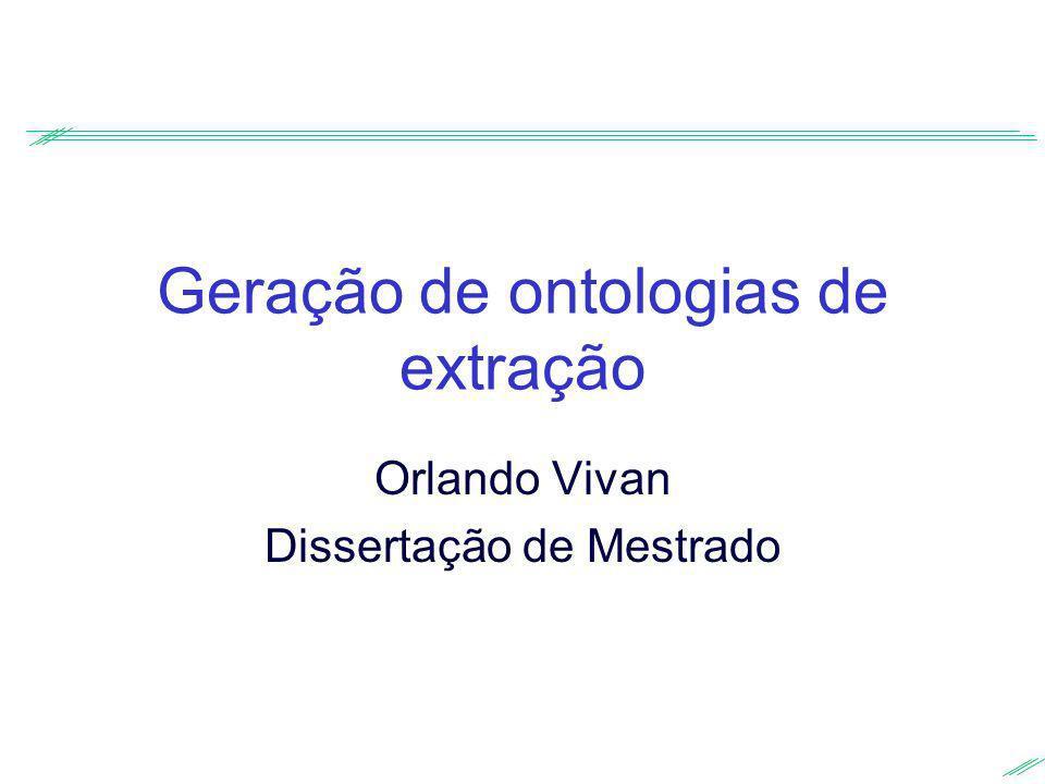 Geração de ontologias de extração Orlando Vivan Dissertação de Mestrado