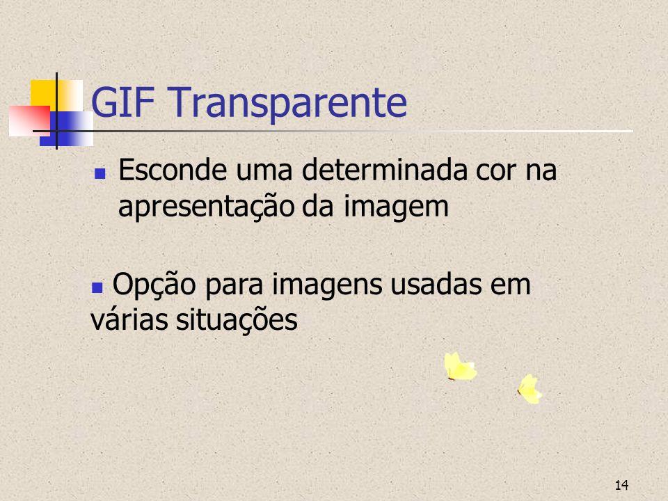 14 GIF Transparente Esconde uma determinada cor na apresentação da imagem Opção para imagens usadas em várias situações