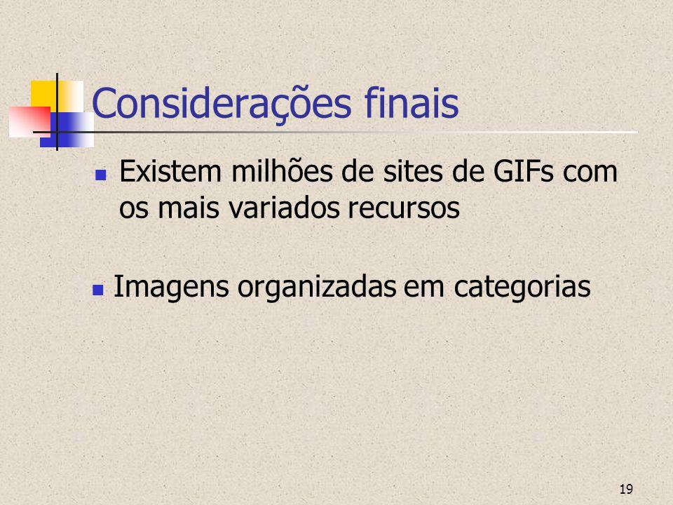 19 Considerações finais Existem milhões de sites de GIFs com os mais variados recursos Imagens organizadas em categorias