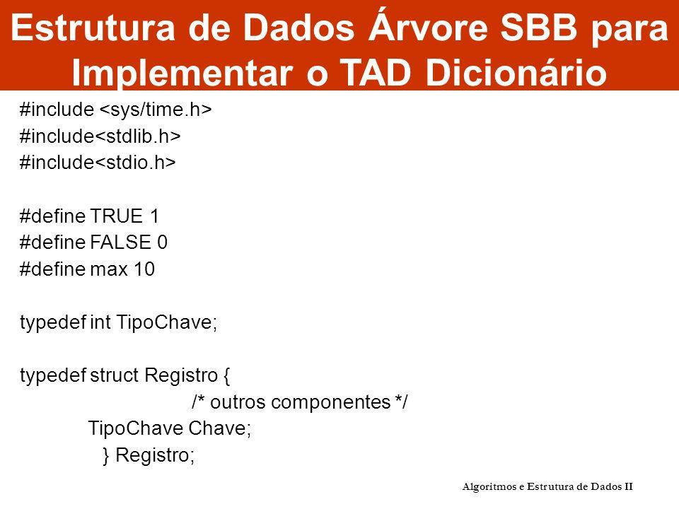 Algoritmos e Estrutura de Dados II Estrutura de Dados Árvore SBB para Implementar o TAD Dicionário #include #define TRUE 1 #define FALSE 0 #define max