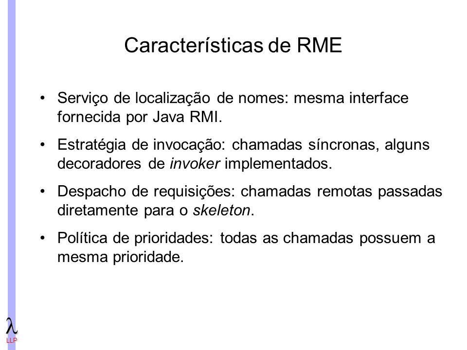 LLP Características de RME Serviço de localização de nomes: mesma interface fornecida por Java RMI.