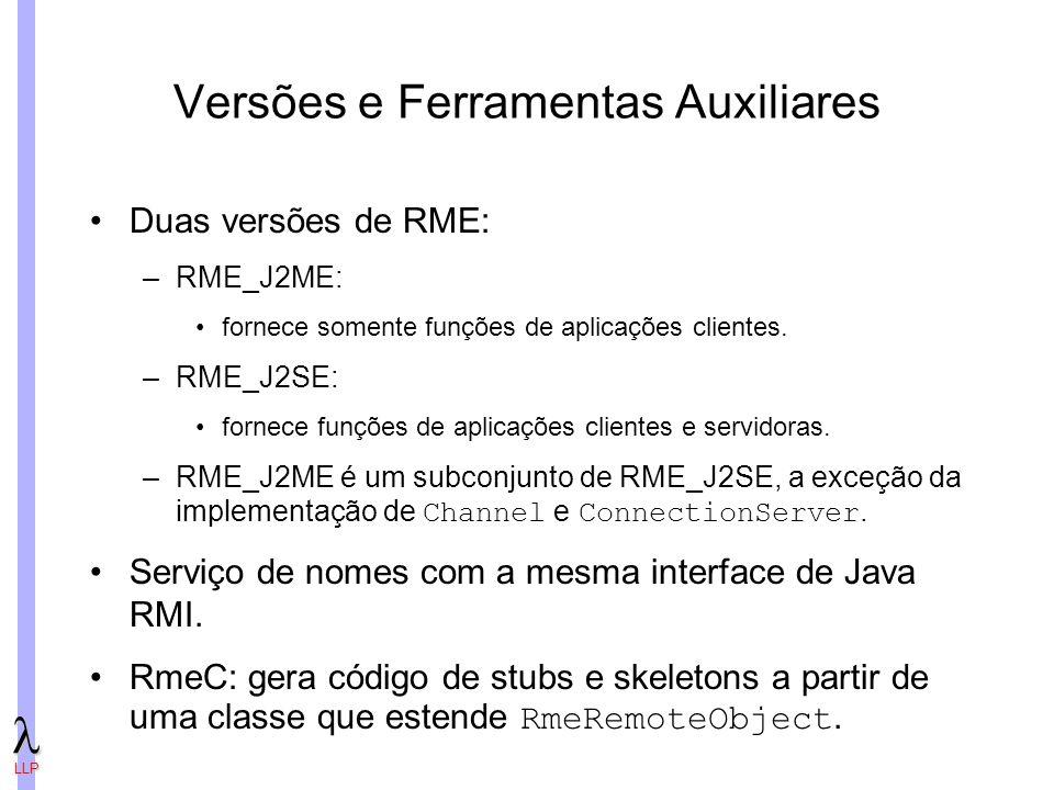 LLP Versões e Ferramentas Auxiliares Duas versões de RME: –RME_J2ME: fornece somente funções de aplicações clientes.